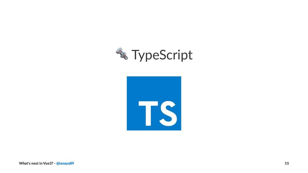 ! TypeScript What's next in Vue3? - @ianaya89 15