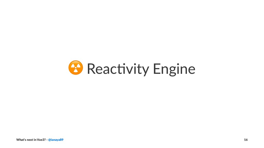 ☢ Reac&vity Engine What's next in Vue3? - @iana...