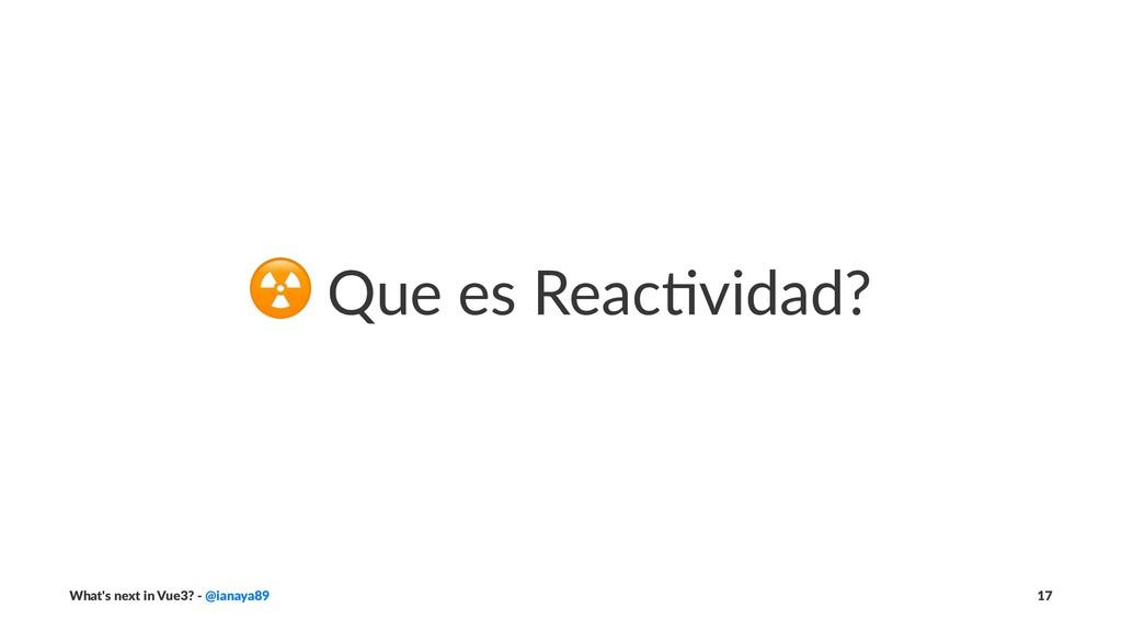 ☢ Que es Reac)vidad? What's next in Vue3? - @ia...