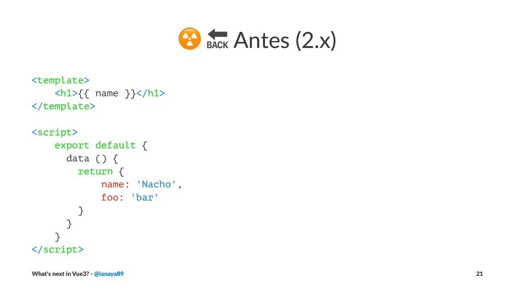 """☢ """" Antes (2.x) <template> <h1>{{ name }}</h1> ..."""