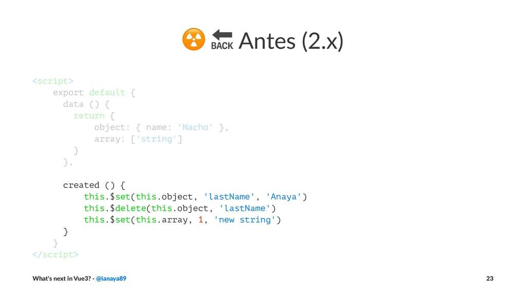 """☢ """" Antes (2.x) <script> export default { data ..."""