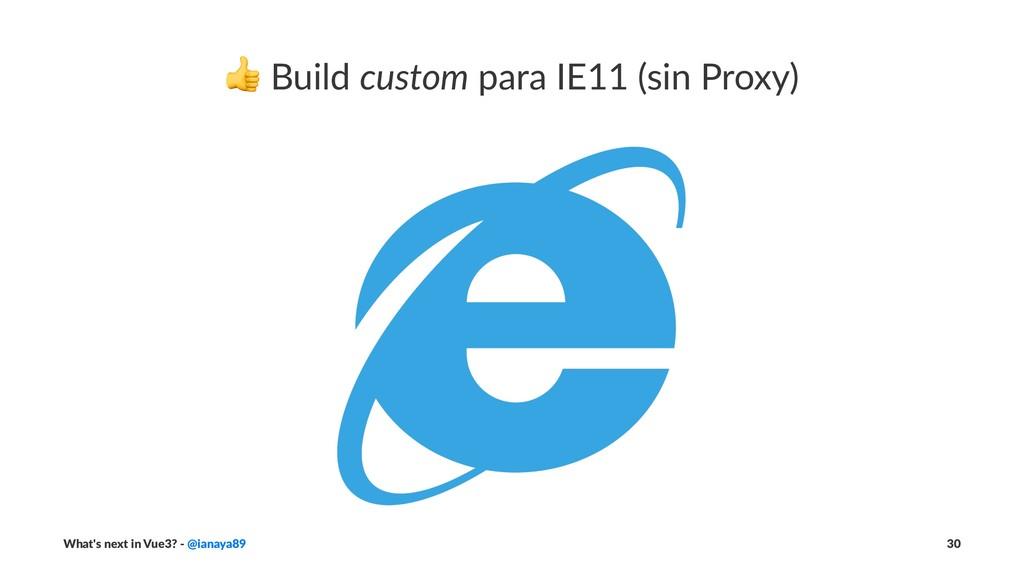 ! Build custom para IE11 (sin Proxy) What's nex...