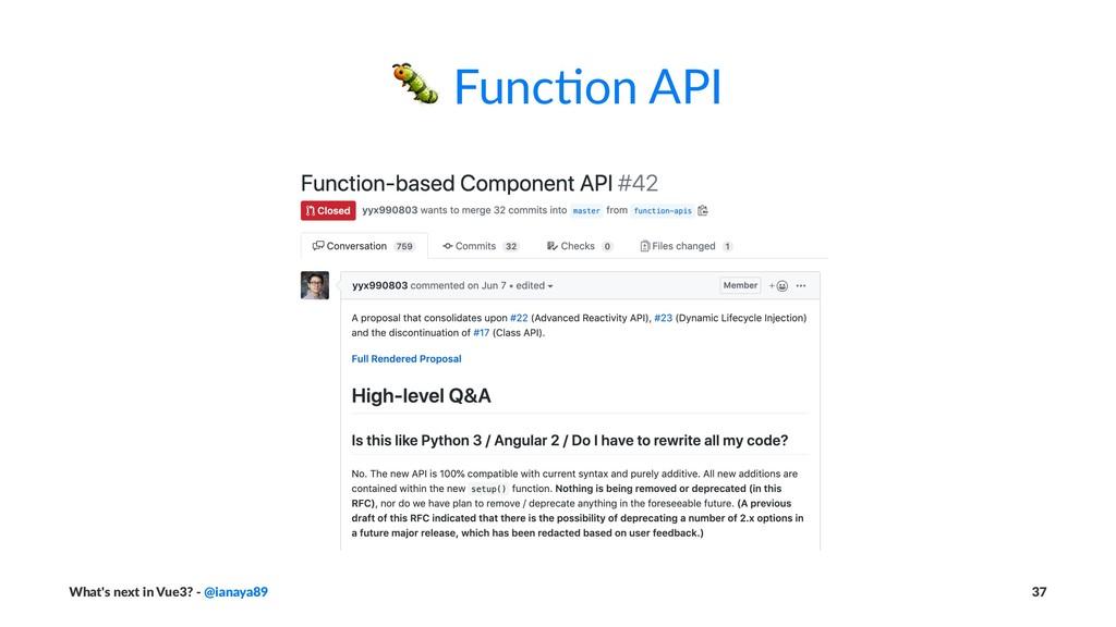 ! Func&on API What's next in Vue3? - @ianaya89 ...