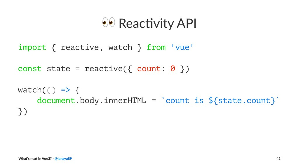 ! Reac&vity API import { reactive, watch } from...