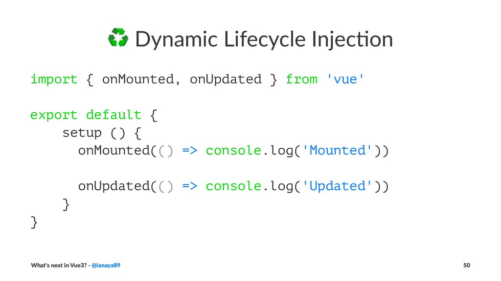 ♻ Dynamic Lifecycle Injec/on import { onMounted...