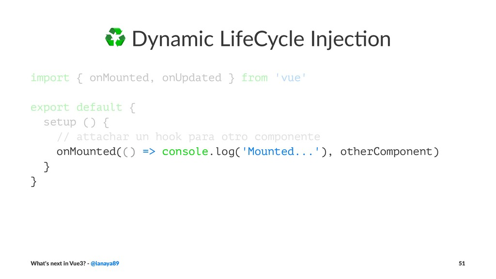 ♻ Dynamic LifeCycle Injec0on import { onMounted...