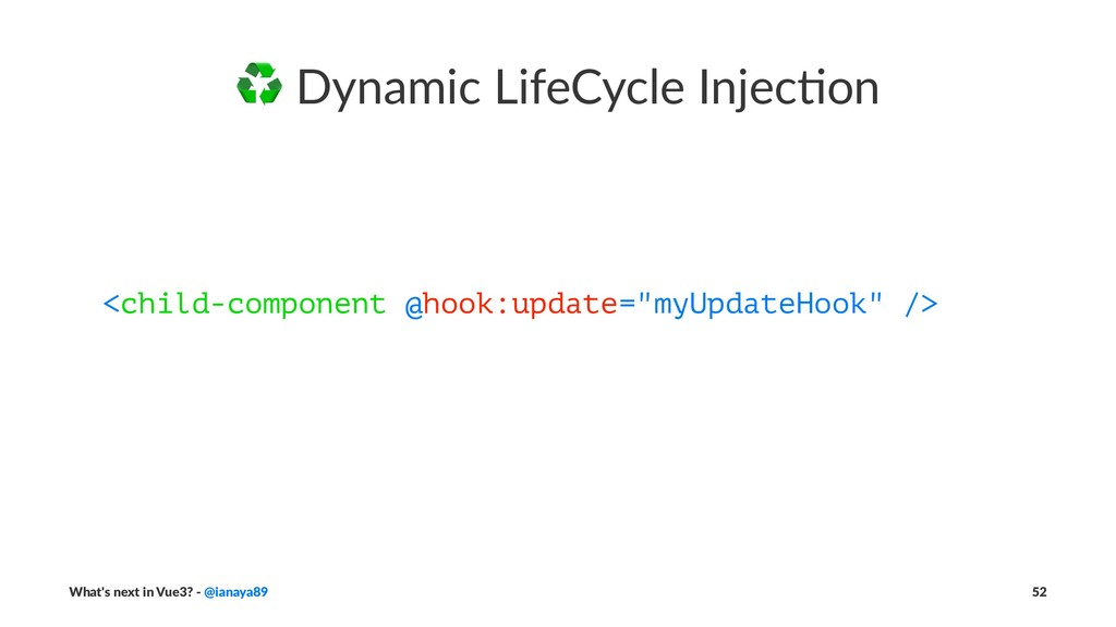 ♻ Dynamic LifeCycle Injec0on <child-component @...