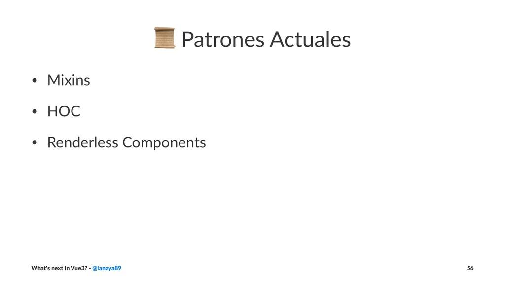 ! Patrones Actuales • Mixins • HOC • Renderless...