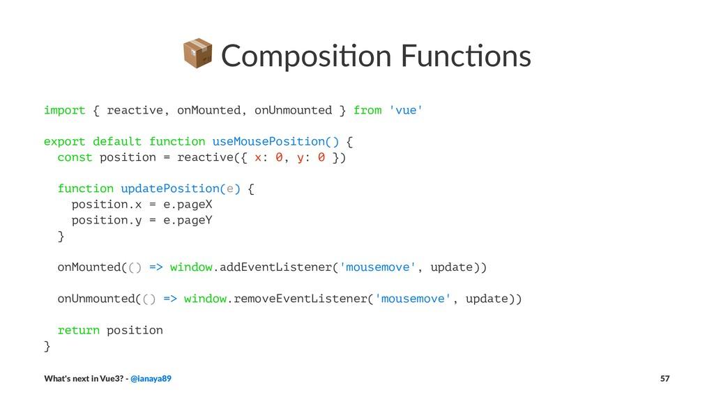 ! Composi(on Func(ons import { reactive, onMoun...