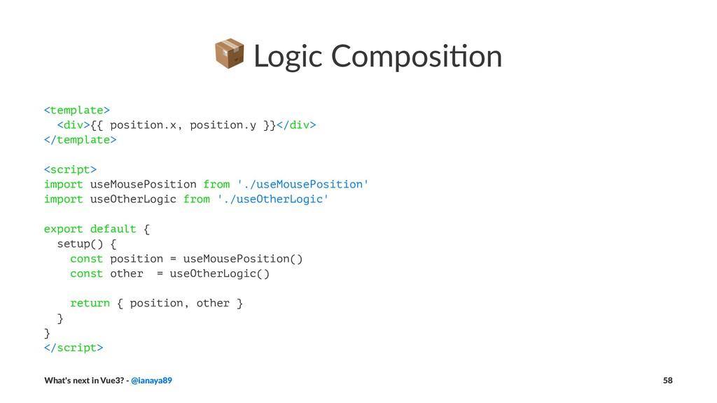 ! Logic Composi+on <template> <div>{{ position....