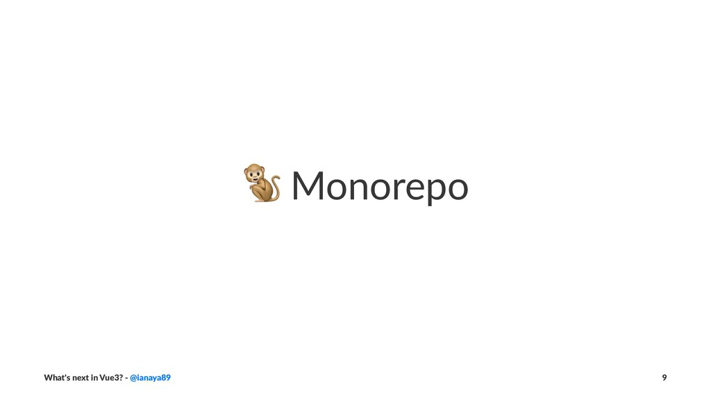 ! Monorepo What's next in Vue3? - @ianaya89 9