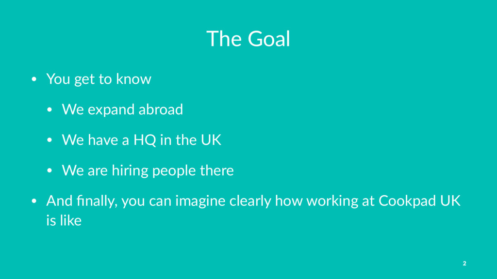 The Goal • You get to know • We expand abroad •...