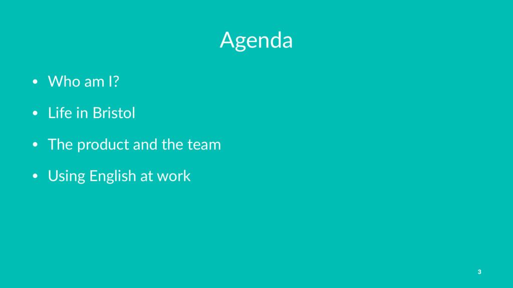 Agenda • Who am I? • Life in Bristol • The prod...