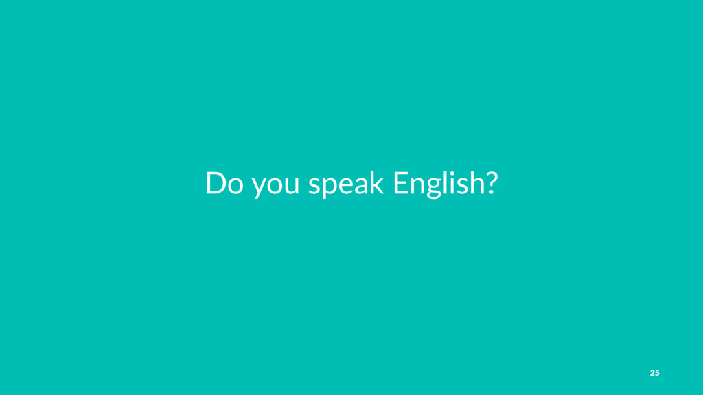 Do you speak English? 25