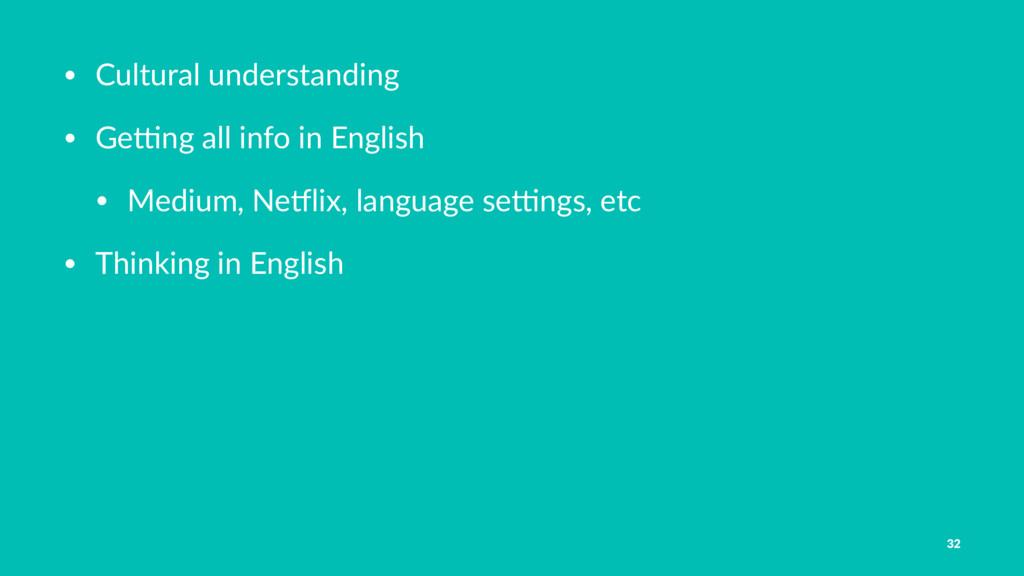 • Cultural understanding • Ge0ng all info in En...
