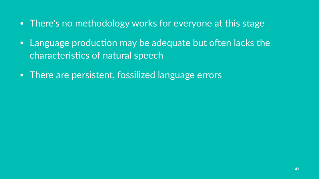 • There's no methodology works for everyone at ...