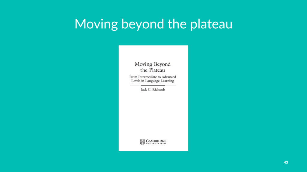 Moving beyond the plateau 43