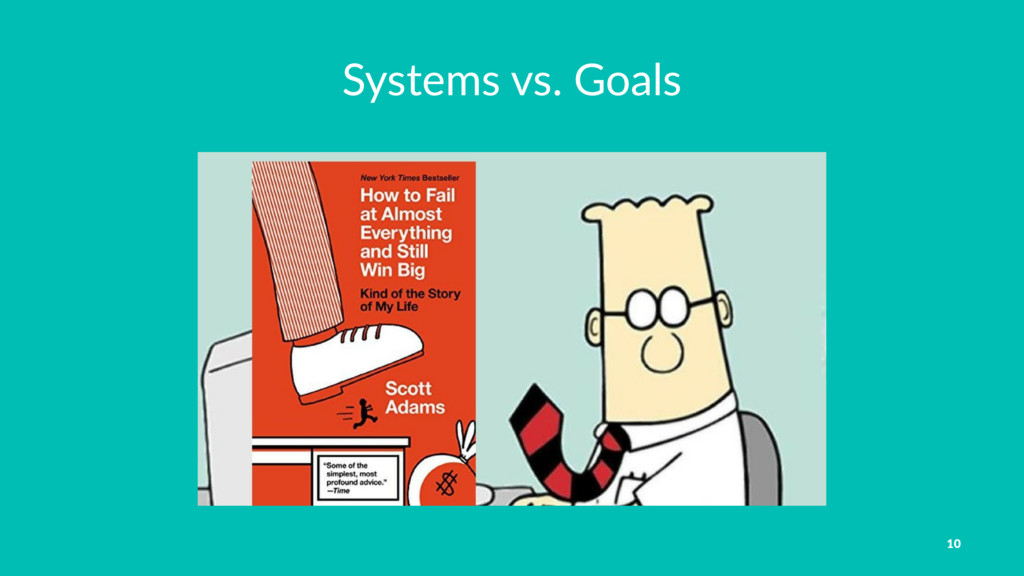 Systems vs. Goals 10