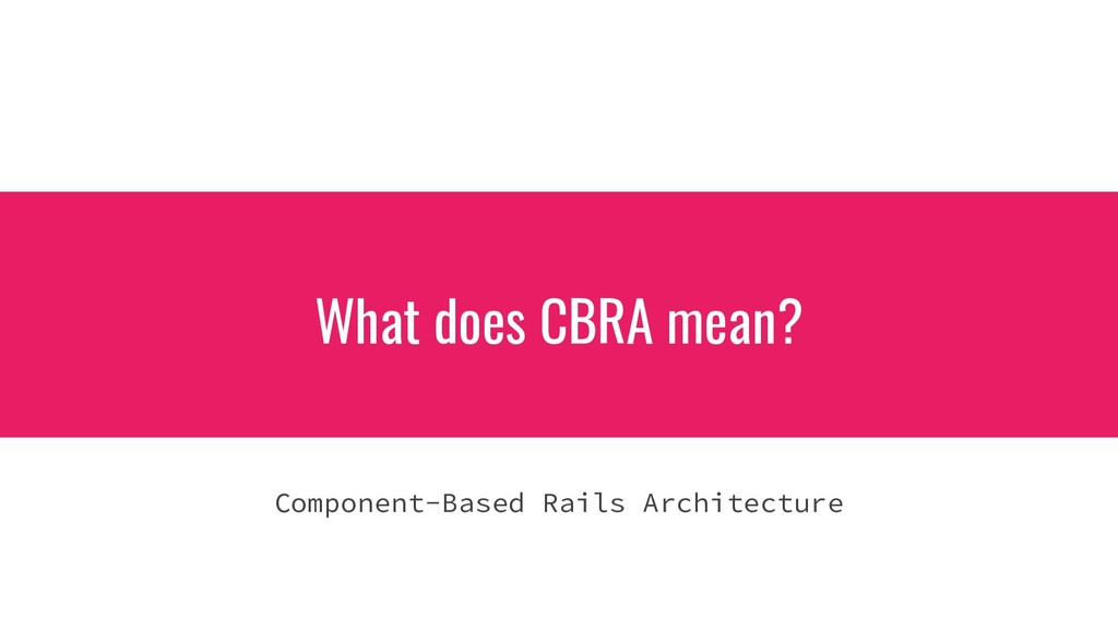 What does CBRA mean? Component-Based Rails Arch...