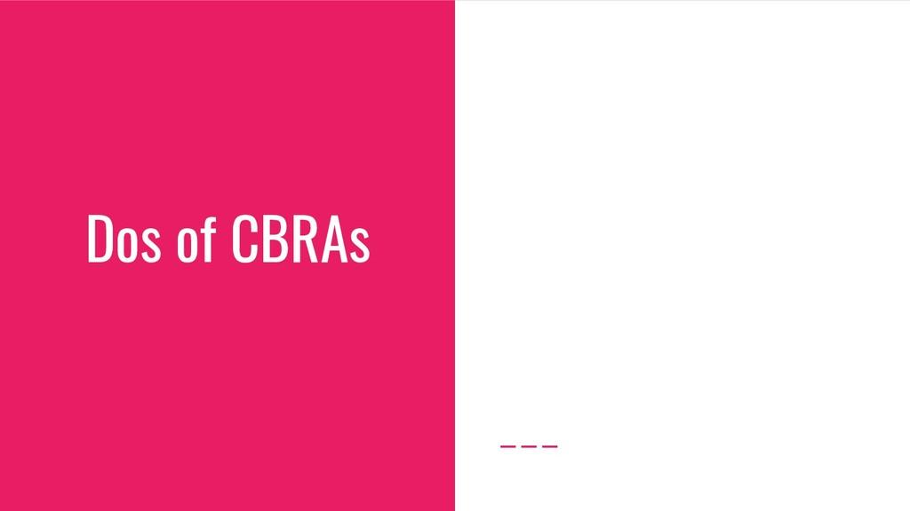 Dos of CBRAs