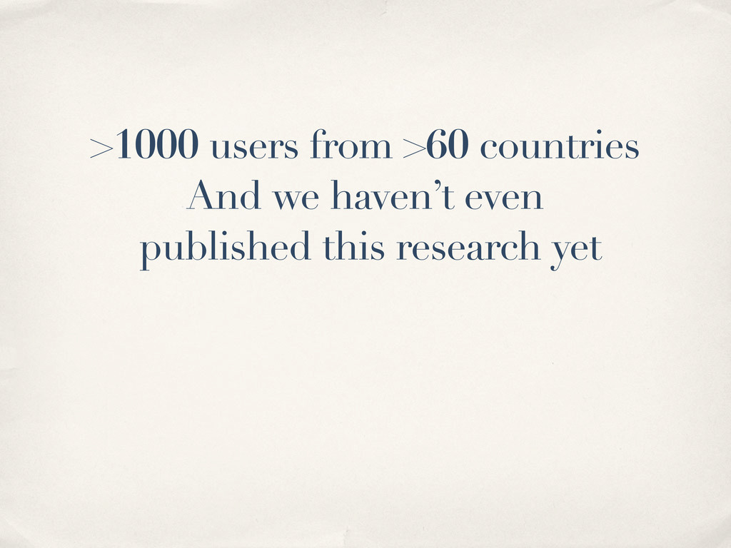 >1000 users from >60 countries And we haven't e...