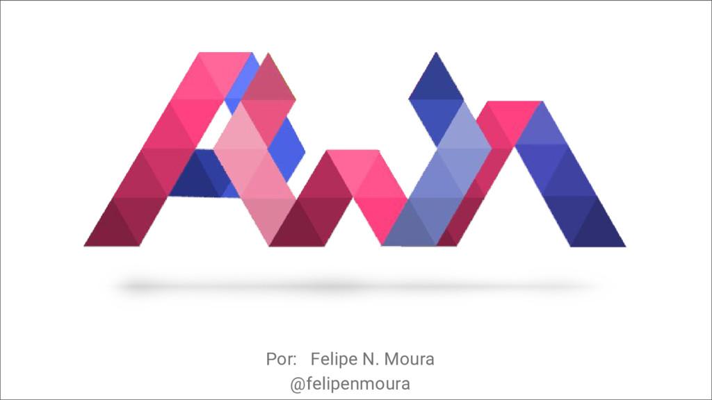 Por: Felipe N. Moura @felipenmoura