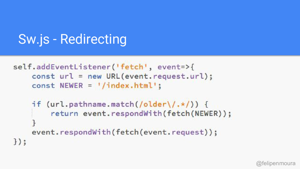 Sw.js - Redirecting @felipenmoura