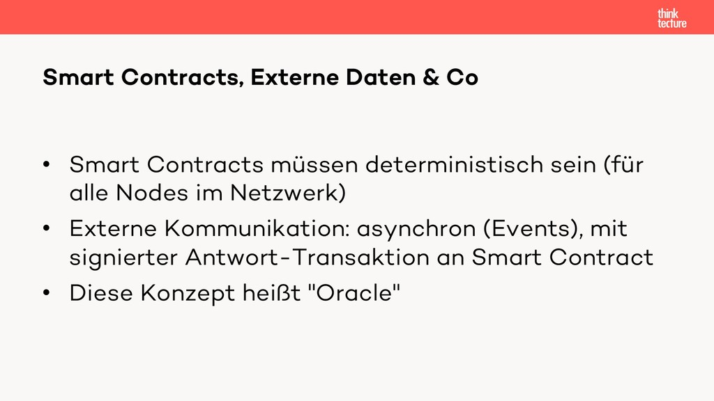 • Smart Contracts müssen deterministisch sein (...