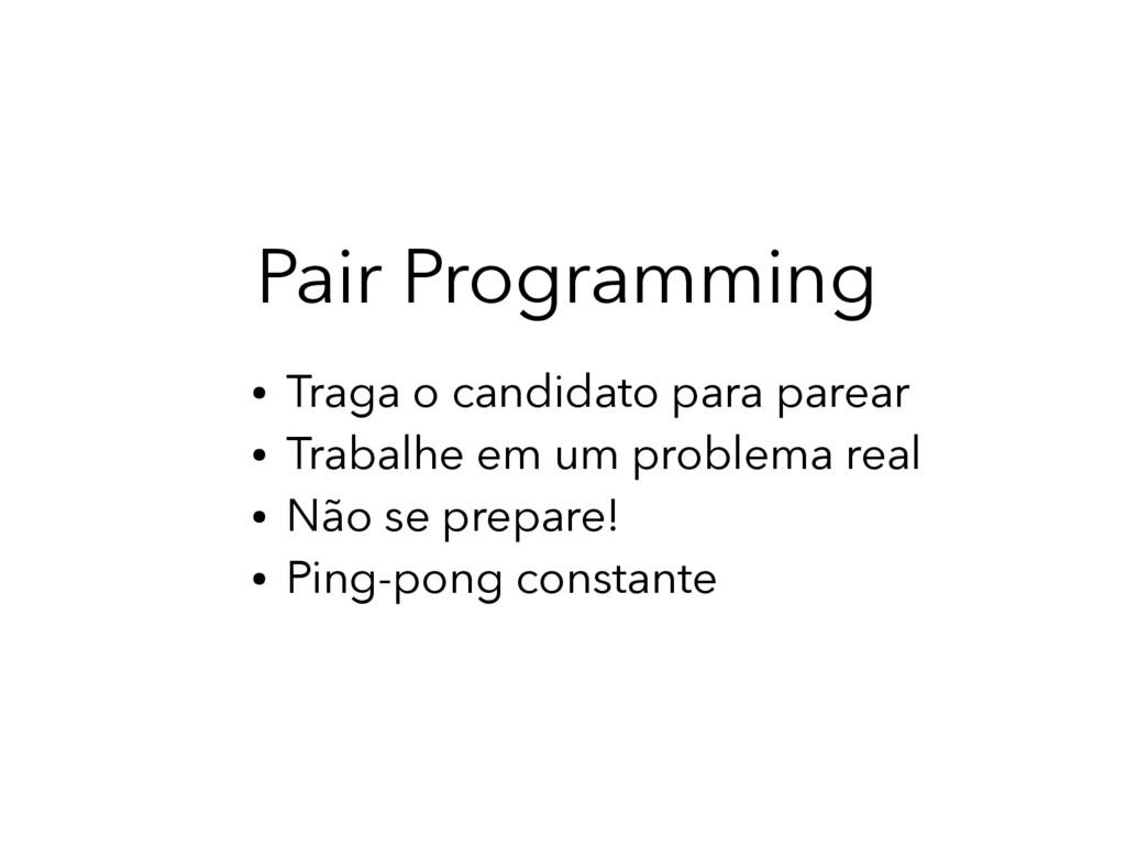 Pair Programming ● Traga o candidato para parea...