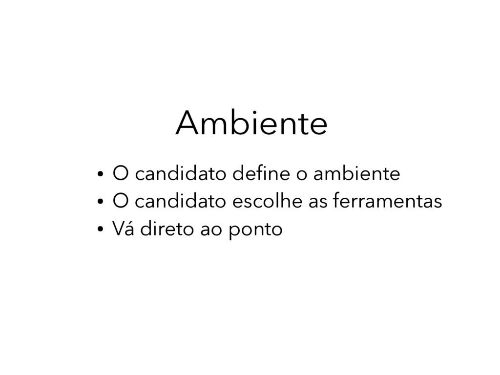 Ambiente ● O candidato defne o ambiente ● O can...