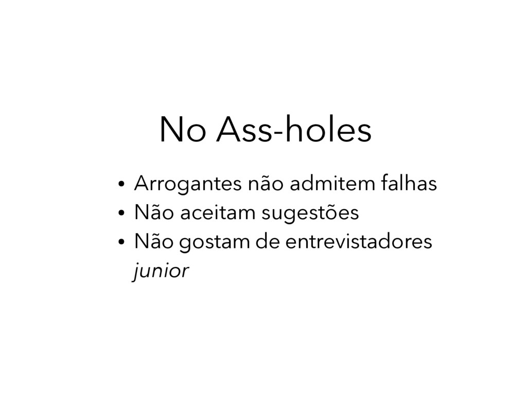 No Ass-holes ● Arrogantes não admitem falhas ● ...