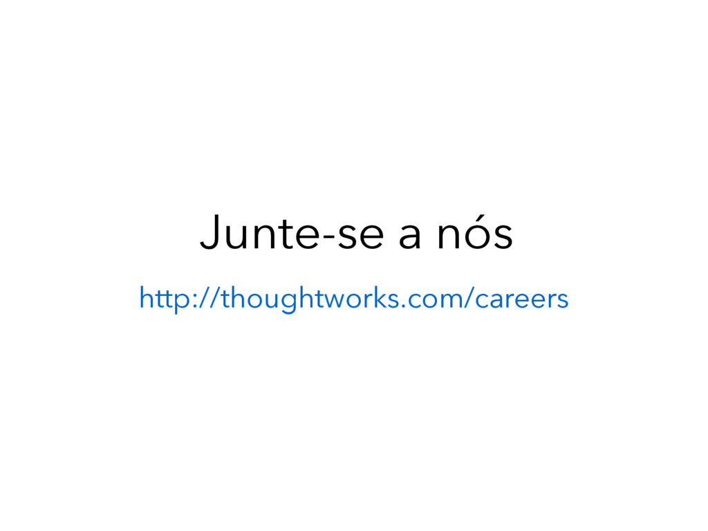 Junte-se a nós http://thoughtworks.com/careers