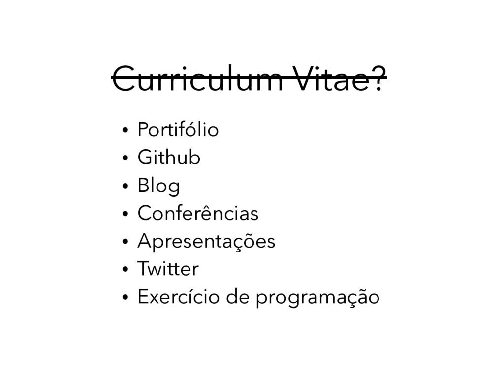 Curriculum Vitae? ● Portifólio ● Github ● Blog ...