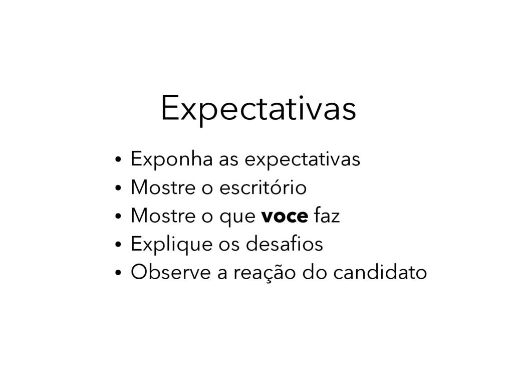 Expectativas ● Exponha as expectativas ● Mostre...
