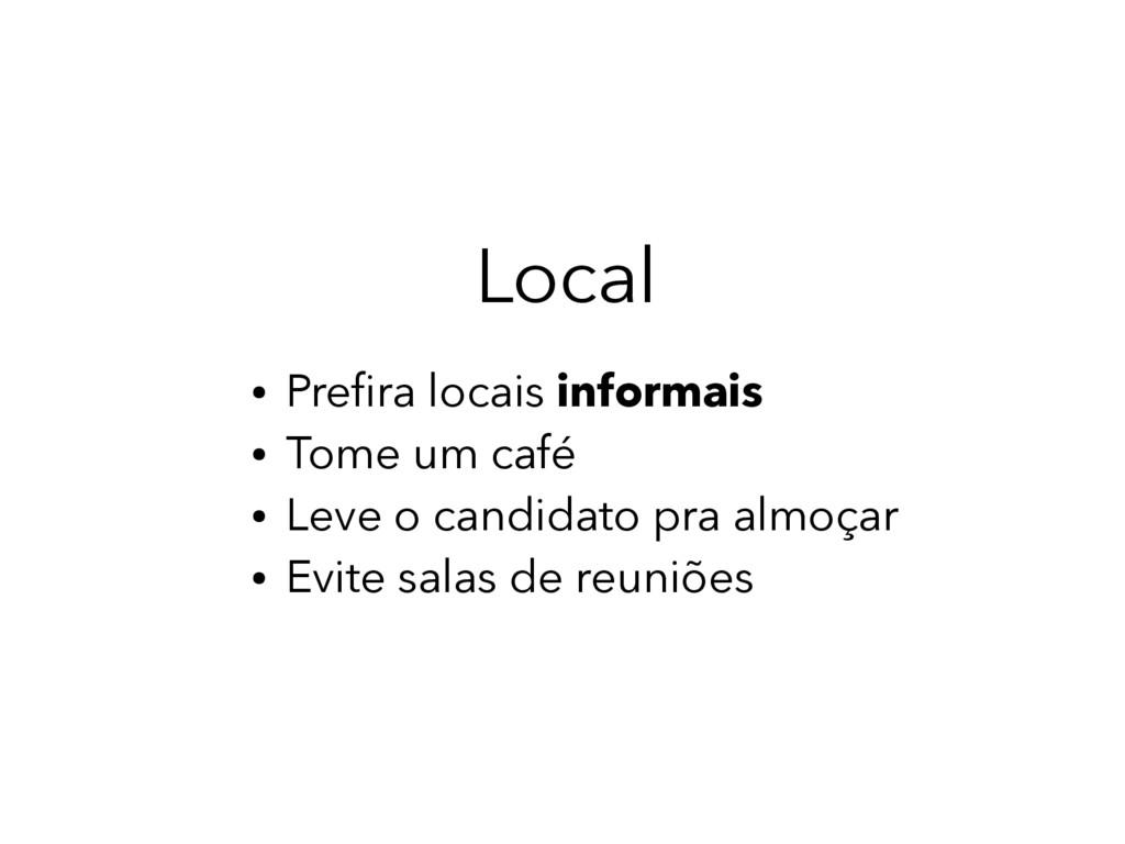 Local ● Prefra locais informais ● Tome um café ...