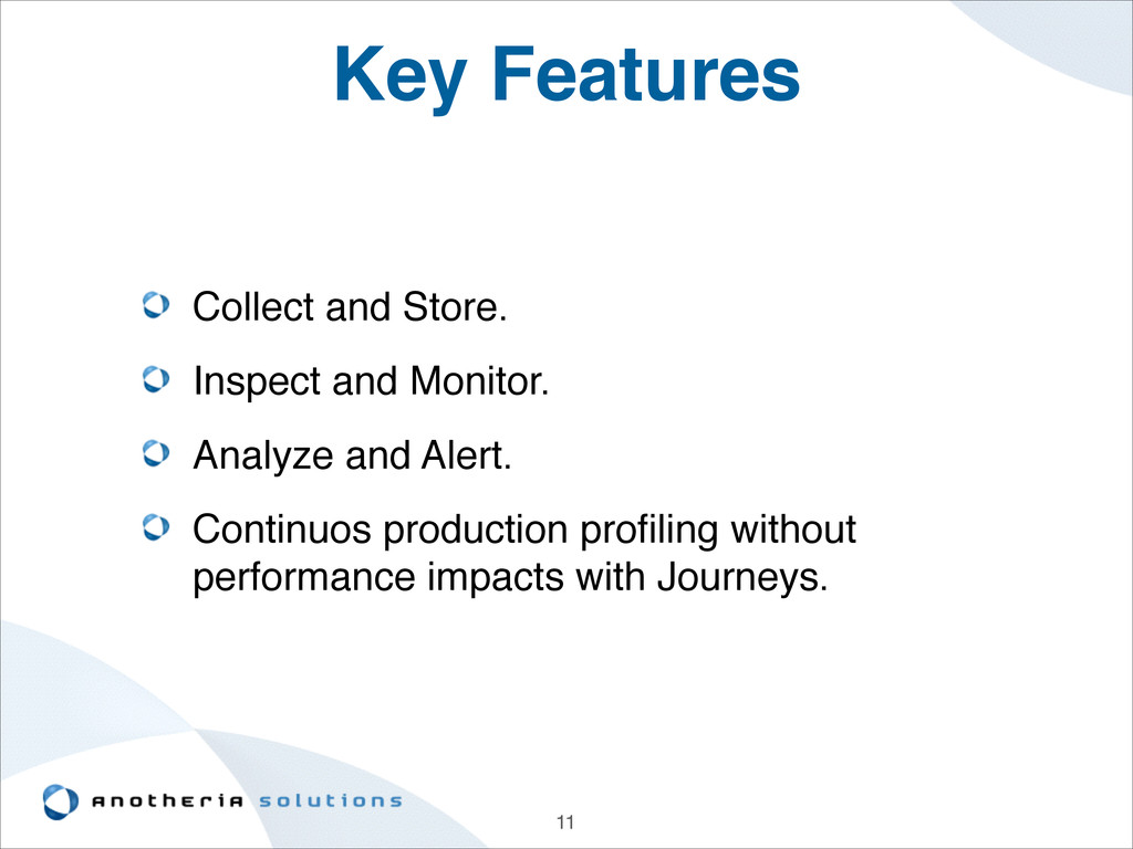 Key Features Collect and Store.! Inspect and Mo...