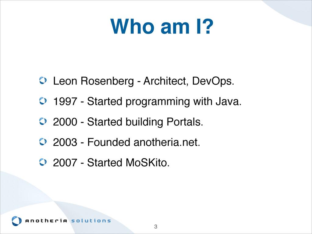 3 Who am I? Leon Rosenberg - Architect, DevOps....