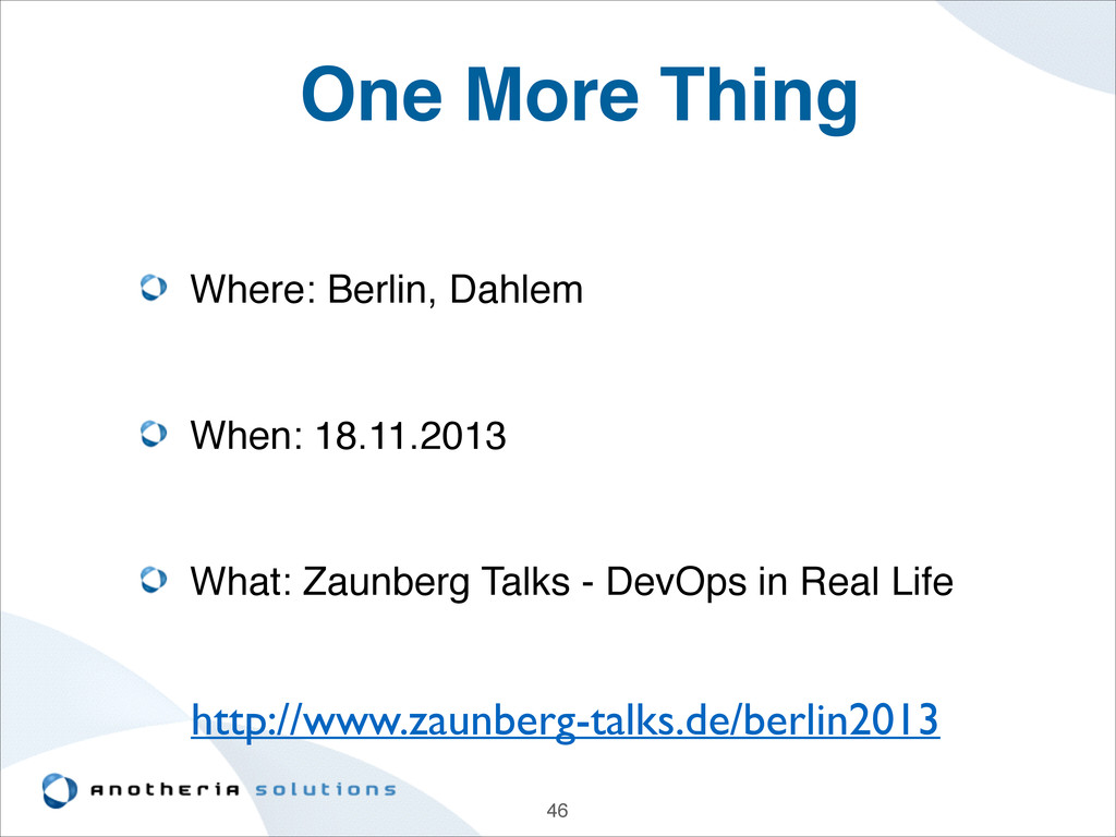 46 One More Thing Where: Berlin, Dahlem! ! When...
