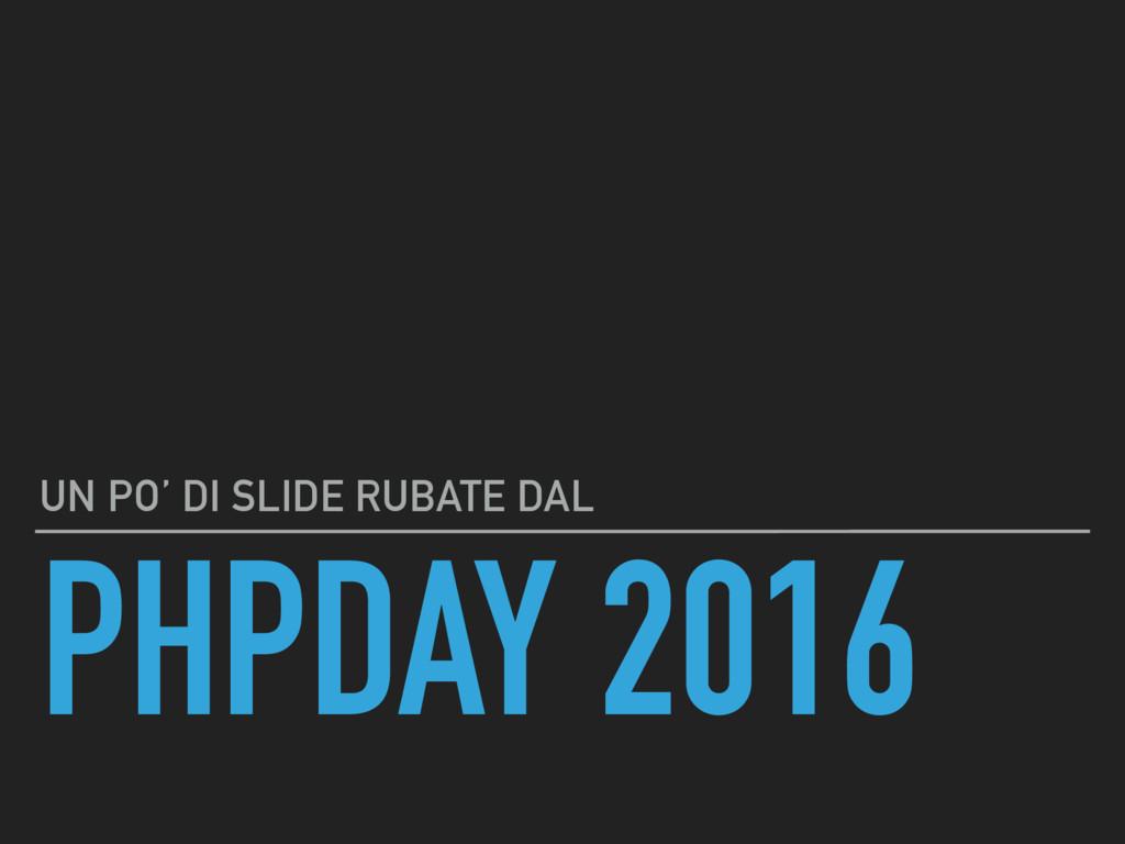 PHPDAY 2016 UN PO' DI SLIDE RUBATE DAL