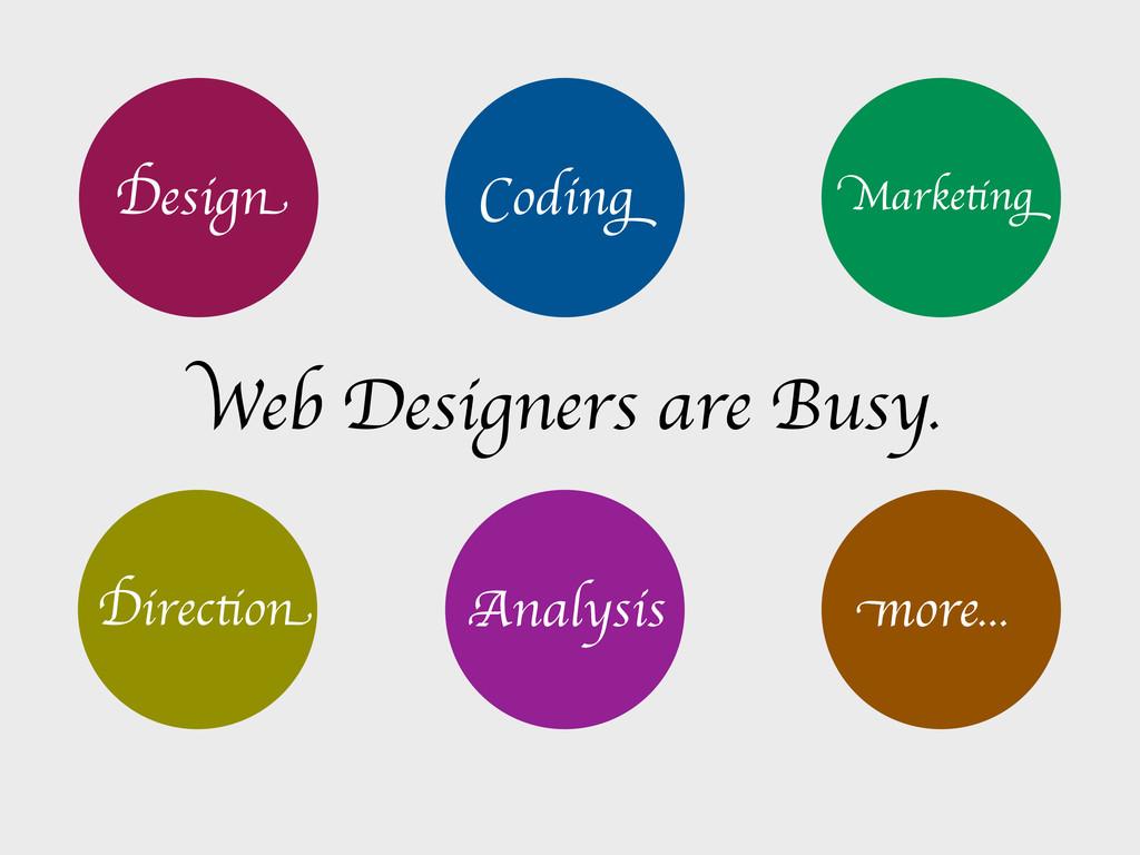 Web Designers are Busy. Design Coding Marketing...