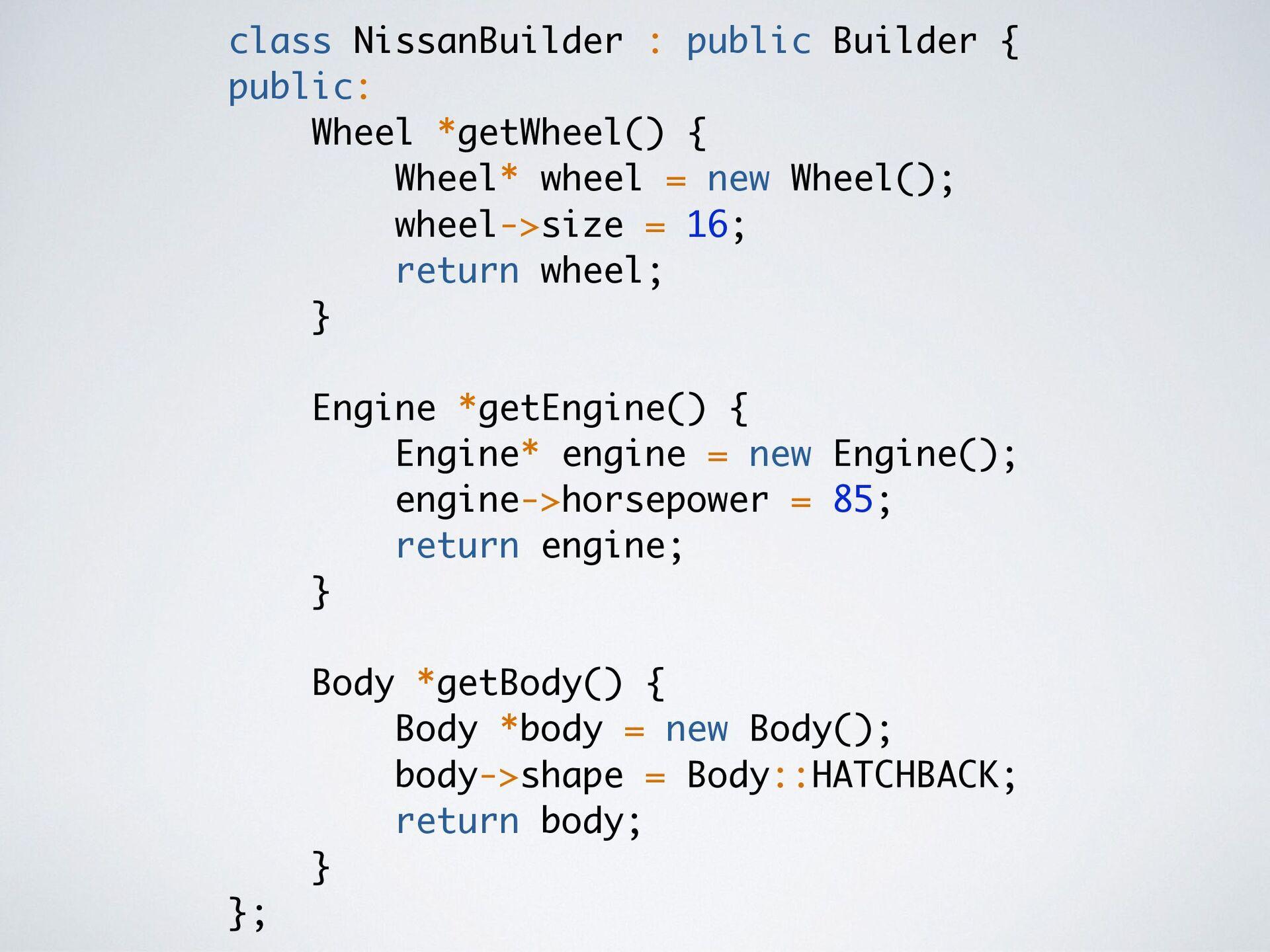 class NissanBuilder : public Builder { public: ...