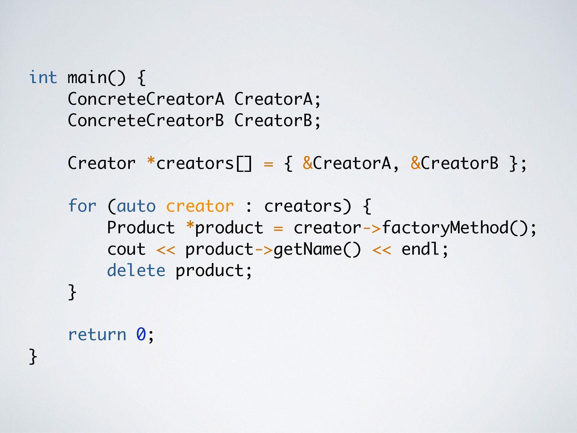 int main() { ConcreteCreatorA CreatorA; Concret...