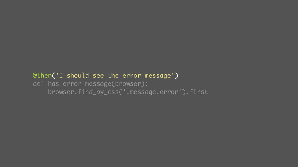 @then('I should see the error message') def has...