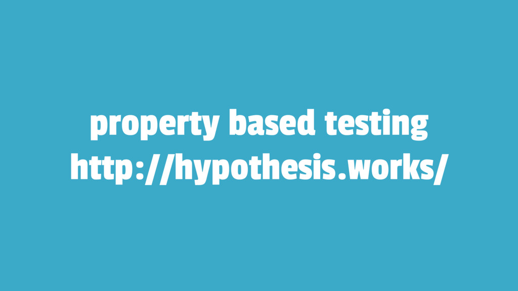property based testing http://hypothesis.works/