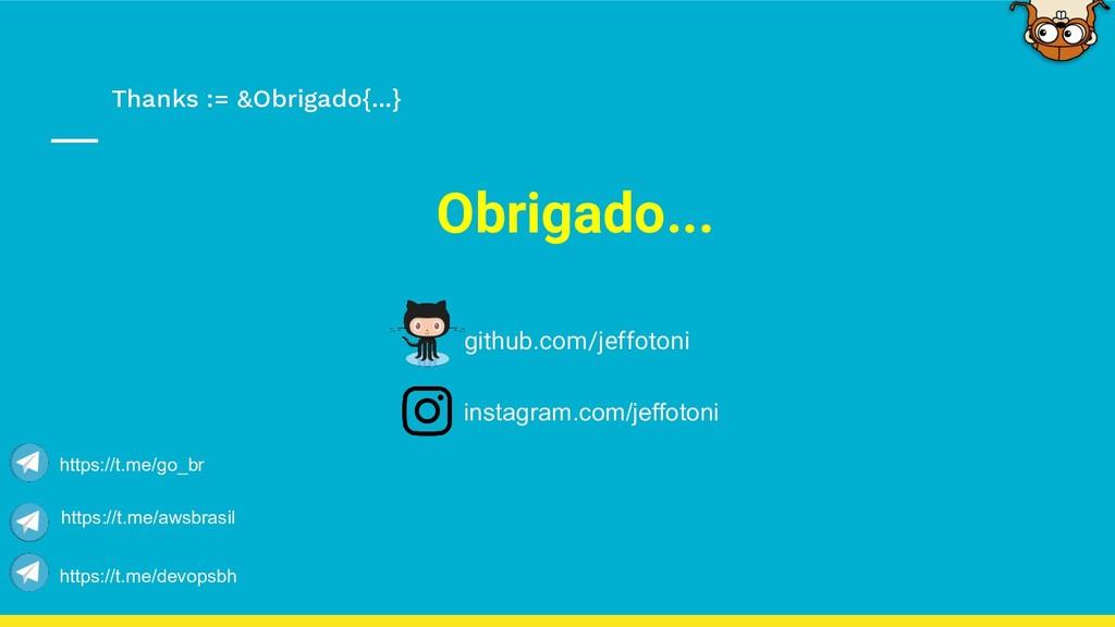 Thanks := &Obrigado{...} Obrigado... github.com...