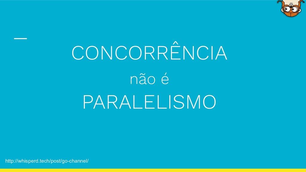 CONCORRÊNCIA não é PARALELISMO http://whisperd....
