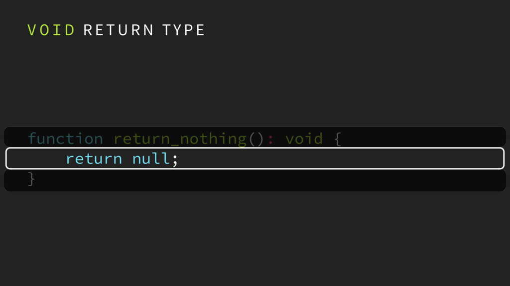function return_nothing(): void { return null;...