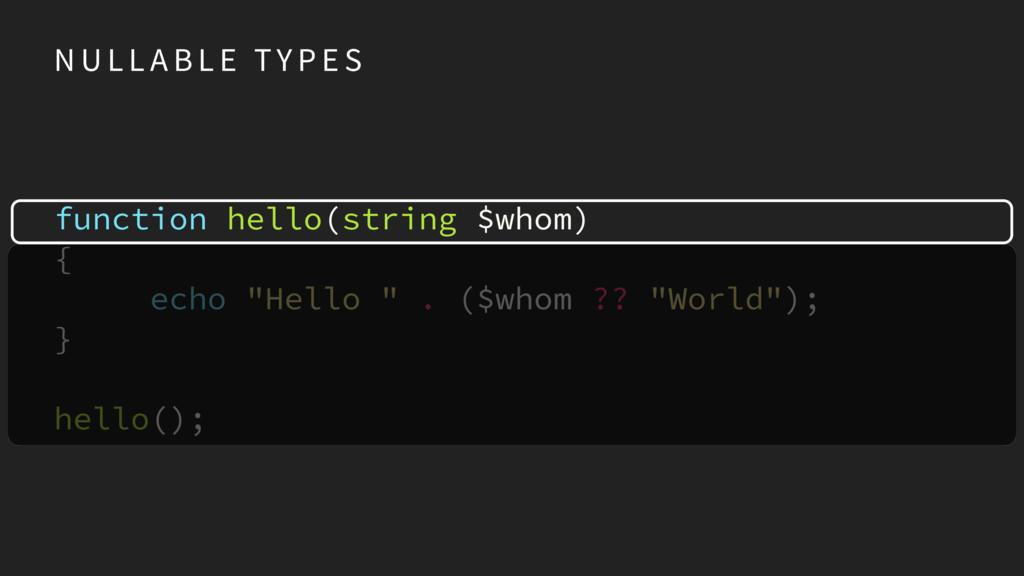 "function hello(string $whom) { echo ""Hello "" ..."
