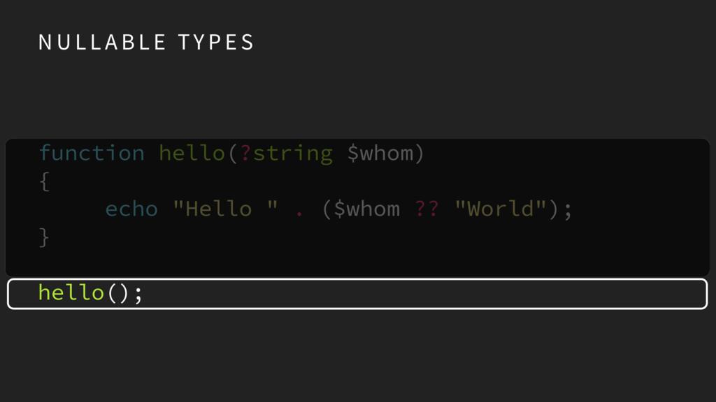 "function hello(?string $whom) { echo ""Hello ""..."
