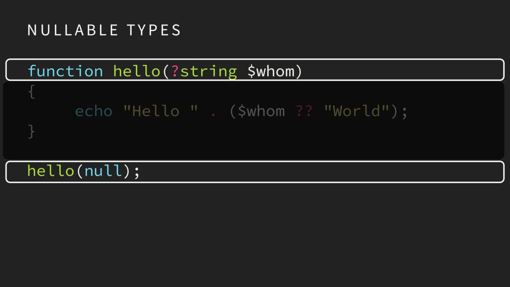 N U L L A B L E TY P E S function hello(?string...